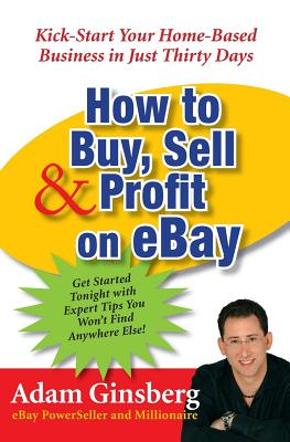 How to Buy, Sell, & Profit on eBay By Ginsberg, Adam